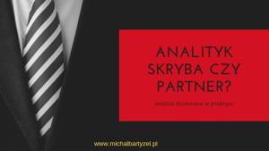 Analityk: skryba czy partner?