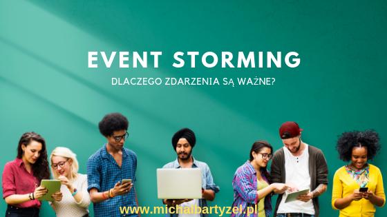 Event Storming: Dlaczego zdarzenia są ważne?