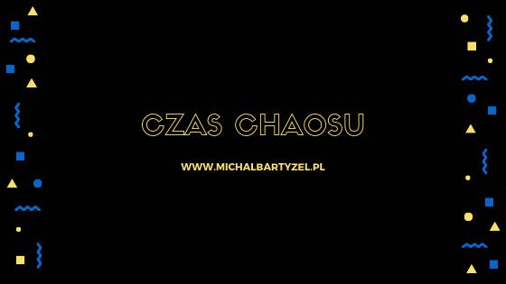 Czas chaosu - www.michalbartyzel.pl