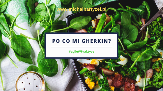 Read more about the article Po co mi Gherkin?