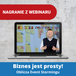 Nagranie z webinaru – Biznes jest prosty. Oblicza Event Stormingu