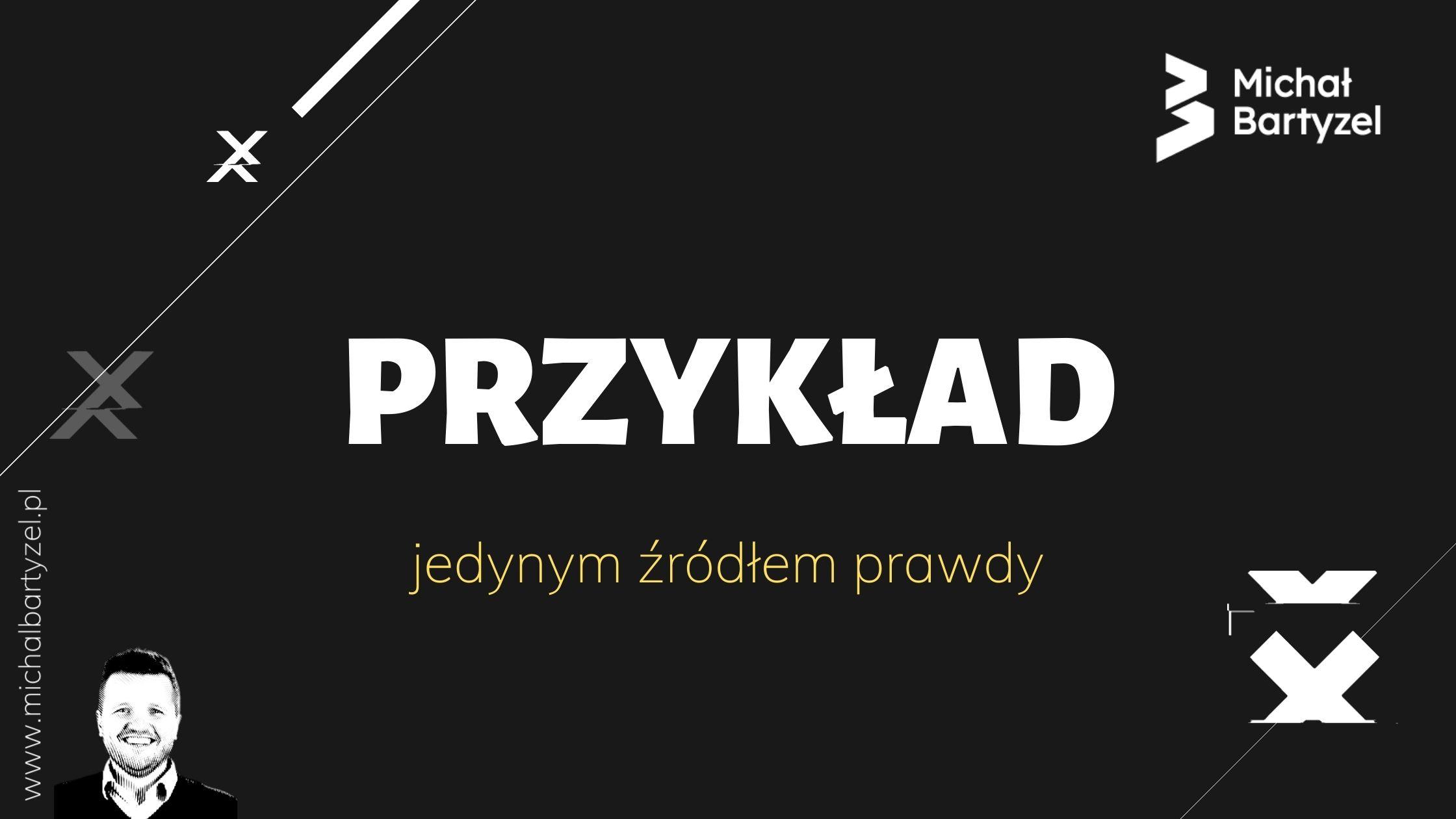 Read more about the article Przykład jedynym źródłem prawdy