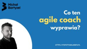 Read more about the article Co ten agile coach wyprawia?